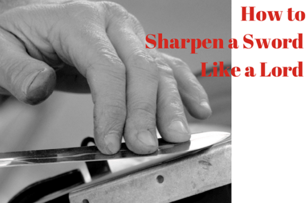 how-to-sharpen-a-sword-like-a-lord